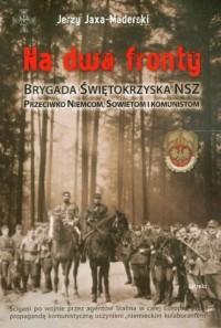 Na dwa fronty. Brygada Świętokrzyska NSZ przeciwko Niemcom, Sowietom i komunistom - okładka książki