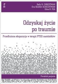 Odzyskaj życie po traumie. Przedłużona ekspozycja w terapii PTSD nastolatków. Poradnik pacjenta - okładka książki