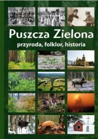Puszcza Zielona. Przyroda, folklor, historia - okładka książki
