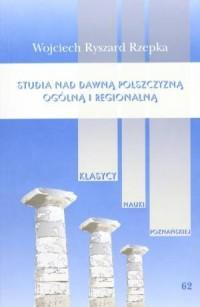 Studia nad dawną polszczyzną ogólną i regionalną. Seria: Klasycy Nauki Poznańskiej nr 62 - okładka książki