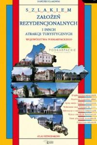 Szlakiem założeń rezydencjonalnych i innych atrakcji turystycznych województwa podkarpackiego - okładka książki