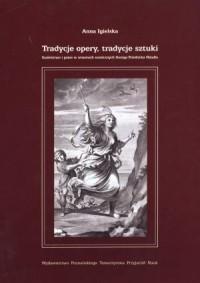 Tradycje opery, tradycje sztuki. Szaleństwo i patos w utworach scenicznych Georga Friedricha Handla - okładka książki