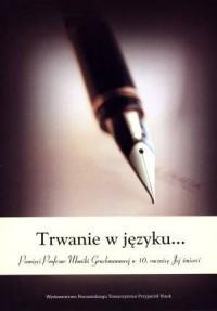 Trwanie w języku... Pamięci Profesor Moniki Gruchmanowej w 10. rocznicę Jej śmierci - okładka książki