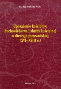 Uposażenie kościołów, duchowieństwa i służby kościelnej w diecezji pomezańskiej (XVI-XVIII w.) - okładka książki