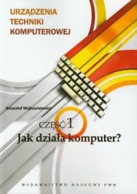 Urządzenia techniki komputerowej cz. 1. Jak działa komputer? - okładka książki