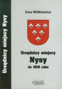 Urzędnicy miejscy Nysy do 1618 r. - okładka książki