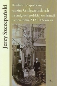 Działalność społeczna rodziny Gałęzowskich - okładka książki