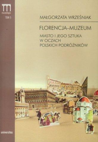 Florencja - muzeum. Miasto i jego - okładka książki