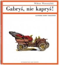 Gabryś, nie kapryś! - okładka książki