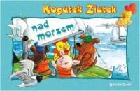 Kogutek Ziutek nad morzem - okładka książki