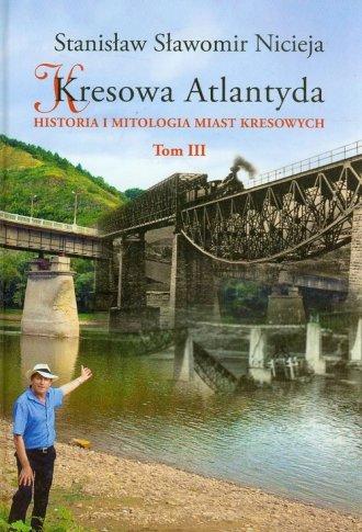 Kresowa Atlantyda. Tom 3. Historia - okładka książki
