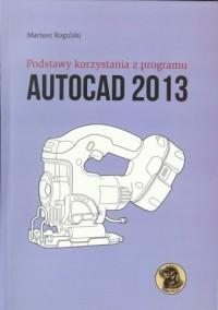 Podstawy korzystania z programu Autocad 2013 - okładka książki