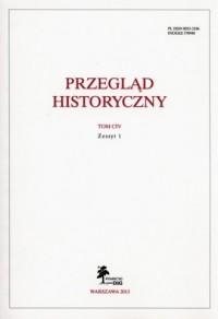 Przegląd Historyczny. Tom CIV. Zeszyt 1 / 2013 - okładka książki