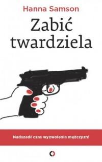 Zabić twardziela - okładka książki