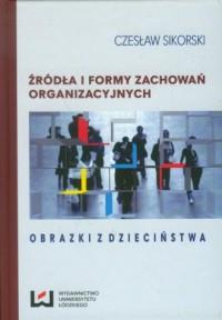 Źródła i formy zachowań organizacyjnych. Obrazki z dzieciństwa - okładka książki