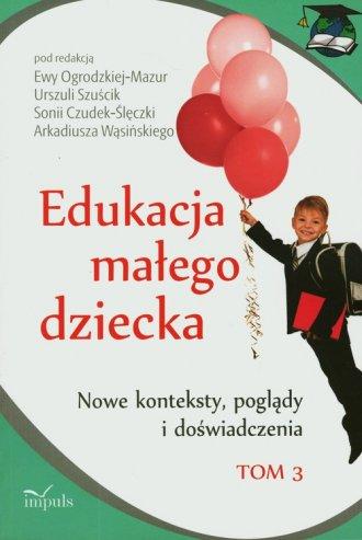 Edukacja małego dziecka. Tom 3. - okładka książki