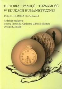 Historia. Pamięć. Tożsamość w edukacji humanistycznej. Tom 1. Historia i edukacja - okładka książki