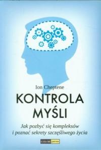Kontrola myśli. Jak pozbyć się kompleksów i poznać sekrety szczęśliwego życia - okładka książki