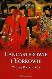 Lancasterowie i Yorkowie. Wojna Dwóch Róż - okładka książki