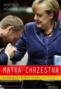 Matka chrzestna. Jak Angela Merkel - okładka książki
