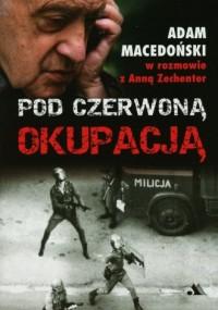 Pod czerwoną okupacją. Adam Macedoński - okładka książki