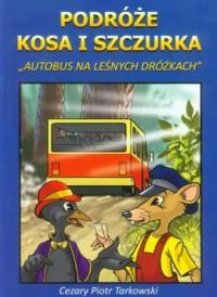 Podróże Kosa i Szczurka. Autobus na leśnych dróżkach - okładka książki