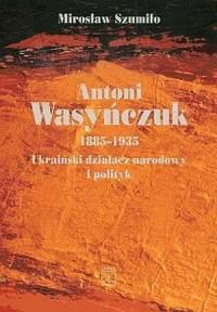 Antoni Wasyńczuk 1885-1935. Ukraiński - okładka książki