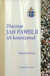 Dlaczego Jan Paweł II ich kanonizował? - okładka książki