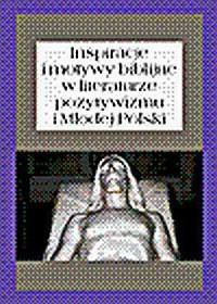 Inspiracje i motywy biblijne w literaturze pozytywizmu i Młodej Polski - okładka książki