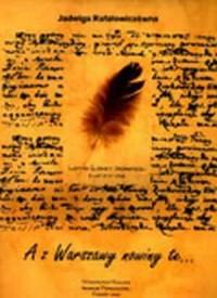 Jadwiga Rafałowiczówna. A z Warszawy nowiny te. Listy do Elżbiety Sieniawskiej z lat 1710-1720 - okładka książki