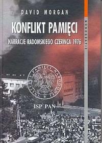Konflikt pamięci. Narracje radomskiego Czerwca 1976. Seria: Monografie - okładka książki