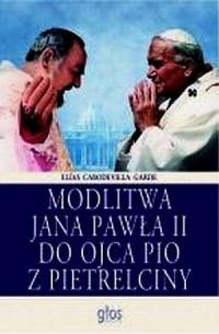 Modlitwa Jana Pawła II do Ojca Pio z Pietrelciny - okładka książki