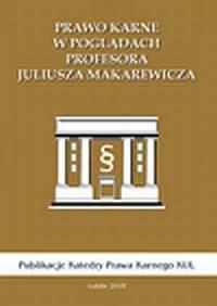 Prawo karne w poglądach profesora Juliusza Makarewicza - okładka książki