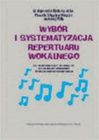 Wybór i systematyzacja repertuaru wokalnego - okładka książki