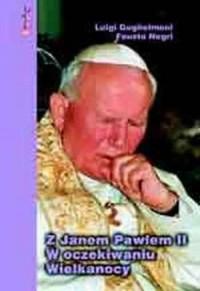 Z Janem Pawłem II w oczekiwaniu Wielkanocy. Rozważania na wszystkie dni Wielkiego Postu - okładka książki