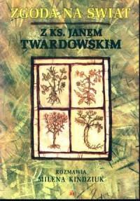 Zgoda na świat. Z Ks. Janem Twardowskim rozmawia Milena Kindziuk - okładka książki