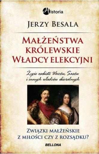 ksi��ka -  Ma��e�stwa kr�lewskie. W�adcy elekcyjni - Jerzy Besala