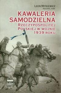 Kawaleria samodzielna Rzeczypospolitej Polskiej w wojnie 1939 roku - okładka książki