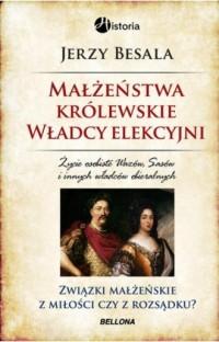 Małżeństwa królewskie. Władcy elekcyjni - okładka książki