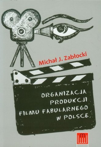 Organizacja produkcji filmu fabularnego - okładka książki