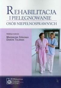 Rehabilitacja i pielęgnowanie osób niepełnosprawnych - okładka książki