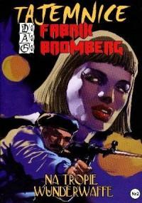 Tajemnice Fabrik Bromberg cz. 2. Na tropie Wunderwaffe - okładka książki