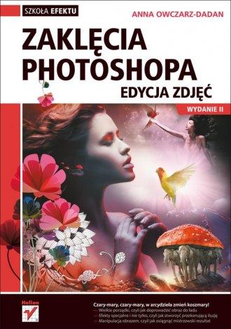 Zaklęcia Photoshopa. Edycja zdjęć. - okładka książki