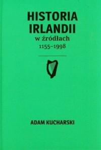 Historia Irlandii w źródłach 1155-1998 - okładka książki