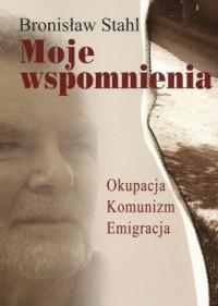 Moje wspomnienia. Okupacja. Komunizm. - okładka książki