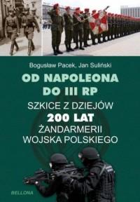 Od Napoleona do III RP. Szkice z dziejów 200 lat żandarmerii Wojska Polskiego - okładka książki