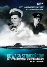 Odwaga straceńców. Polscy bohaterowie wojny podwodnej - okładka książki
