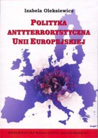 Polityka antyterrorystyczna Unii - okładka książki