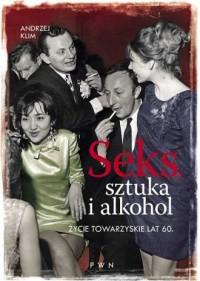 Seks, sztuka i alkohol. Życie towarzyskie lat 60 - okładka książki