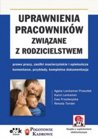 Uprawnienia pracowników związane z rodzicielstwem: prawo pracy, zasiłki macierzyńskie i opiekuńcze - okładka książki